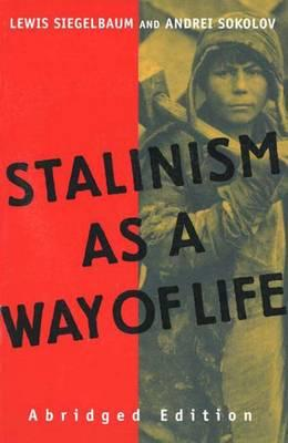Stalinism as a Way of Life, Siegelbaum, Lewis; Sokolov, Andrei