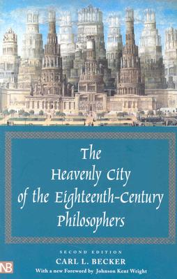 The Heavenly City of the Eighteenth-Century Philosophers, Becker, Carl L.