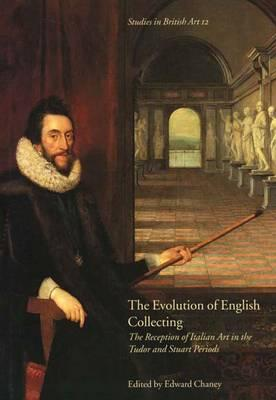 Image for The Evolution of English Collecting: The Reception of Italian Art in the Tudor and Stuart