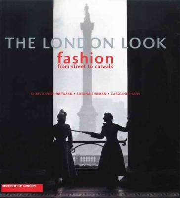 Image for The London Look: Fashion from Street to Catwalk