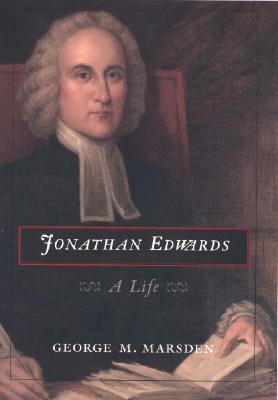Jonathan Edwards : A Life, GEORGE M. MARSDEN