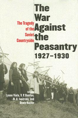 Image for The War Against the Peasantry, 1927-1930: The Tragedy of the Soviet Countryside, Volume one (Annals of Communism Series)
