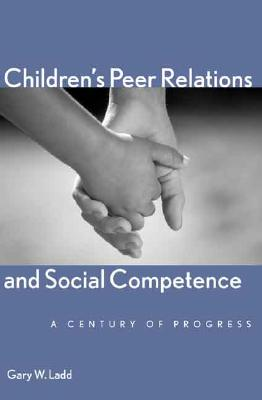 Image for Children?s Peer Relations and Social Competence: A Century of Progress (Current Perspectives in Psychology)