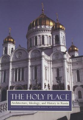 Image for The Holy Place: Architecture, Ideology, and History in Russia
