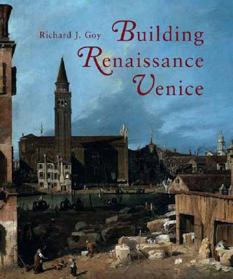 Image for Building Renaissance Venice: Patrons, Architects, and Builders