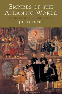 Empires of the Atlantic World: Britain and Spain in America 1492-1830, Elliott, John H.