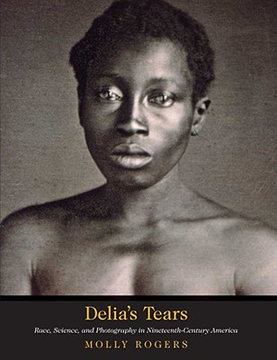 Image for Delia's Tears: Race, Science, and Photography in Nineteenth-Century America