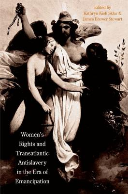 Women's Rights and Transatlantic Antislavery in the Era of Emancipation (The David Brion Davis Series)