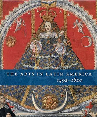 Image for ARTS IN LATIN AMERICA 1492-1820, THE