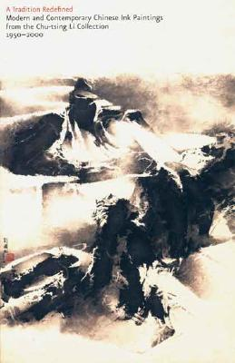 Image for A Tradition Redefined: Modern and Contemporary Chinese Ink Paintings from the Chu-tsing Li Collection, 1950-2000