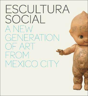 Image for Escultura Social: A New Generation of Art from Mexico City