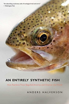Image for An Entirely Synthetic Fish: How Rainbow Trout Beguiled America and Overran the World