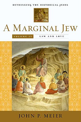 A Marginal Jew: Rethinking the Historical Jesus, Volume IV: Law and Love (The Anchor Yale Bible Reference Library..., Meier, John P.