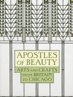 Image for Apostles of Beauty : Arts and Crafts from Britain to Chicago