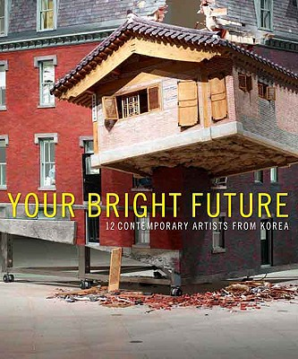 Image for YOUR BRIGHT FUTURE 12 CONTEMPORARY ARTISTS FROM KOREA
