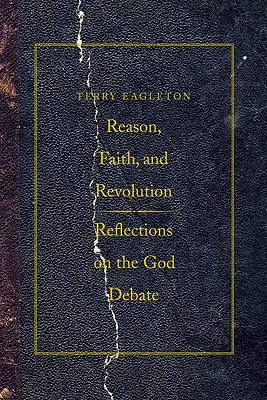 Reason, Faith, and Revolution: Reflections on the God Debate, Eagleton, Terry