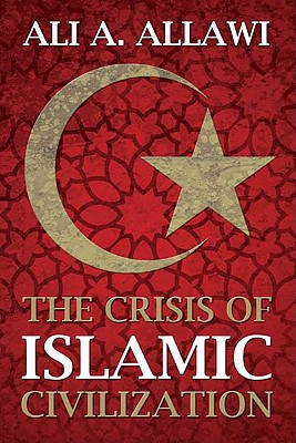 The Crisis of Islamic Civilization, Ali A. Allawi