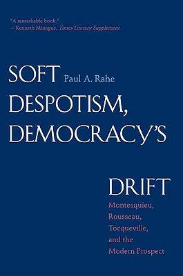 Image for Soft Despotism, Democracy's Drift: Montesquieu, Rousseau, Tocqueville, and the Modern Prospect (First Edition)