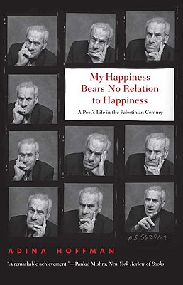 Image for My Happiness Bears No Relation to Happiness: A Poet's Life in the Palestinian Century