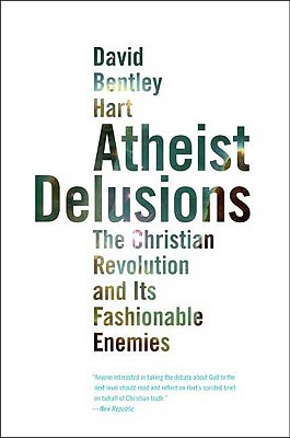 Image for Atheist Delusions  The Christian Revolution and Its Fashionable Enemies