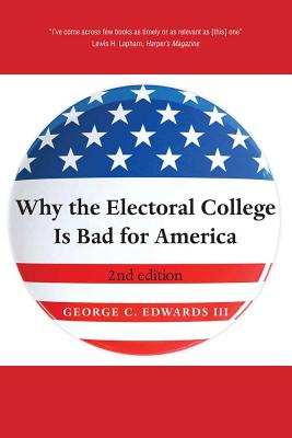 Why the Electoral College Is Bad for America: Second Edition, George C. Edwards III