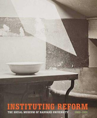 Image for Instituting Reform: The Social Museum of Harvard University, 1903-1931