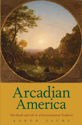 Image for ARCADIAN AMERICA: The Death and Life of an Environ