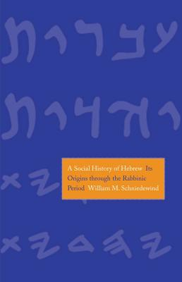 Image for Social History of Hebrew: Its Origins Through the Rabbinic Period (The Anchor Ya