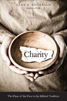 Charity: The Place of the Poor in the Biblical Tradition, Gary A. Anderson