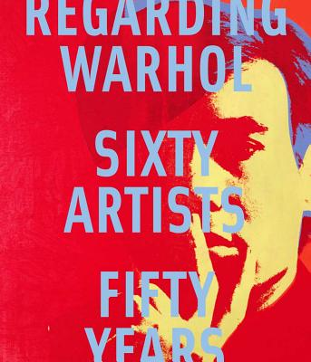 Image for Regarding Warhol: Sixty Artists, Fifty Years