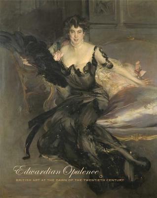 Edwardian Opulence: British Art at the Dawn of the Twentieth Century, Trumble & Rager (ed.)
