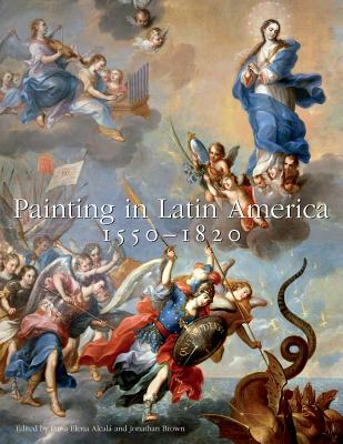 Image for Painting in Latin America, 1550?1820: From Conquest to Independence