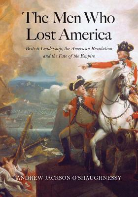 Image for The Men Who Lost America: British Leadership, the American Revolution, and the Fate of the Empire (The Lewis Walpole Series in Eighteenth-Century Culture and History)
