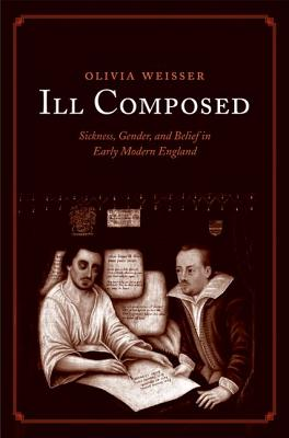 Image for Ill Composed: Sickness, Gender, and Belief in Early Modern England