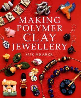 Making Polymer Clay Jewelery, Heaser, Sue