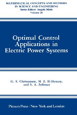 Optimal Control Applications in Electric Power Systems (Mathematical Concepts and Methods in Science and Engineering), Christensen, G.S.; El-Hawary, M.E.; Soliman, S.A.