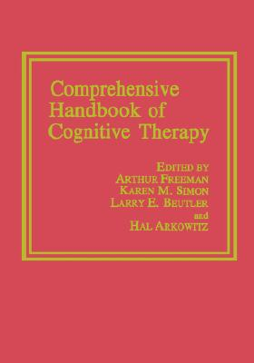 Comprehensive Handbook of Cognitive Therapy, Freeman, Arthur;Beutler, Larry E.;Arkowitz, Hal;Simon, Karen M.
