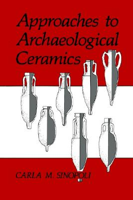 Approaches to Archaeological Ceramics, Sinopoli, Carla M.