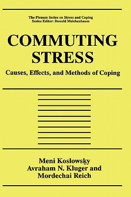 Commuting Stress: Causes, Effects, and Methods of Coping (Springer Series on Stress and Coping), Koslowsky, Meni; Kluger, Avraham N.; Reich, Mordechai