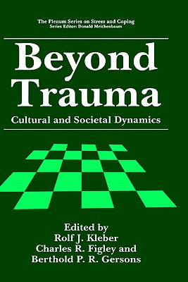 Beyond Trauma: Cultural and Societal Dynamics (Springer Series on Stress and Coping)