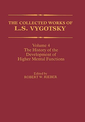 4: The Collected Works of L. S. Vygotsky: The History of the Development of Higher Mental Functions (Cognition and Language: A Series in Psycholinguistics)