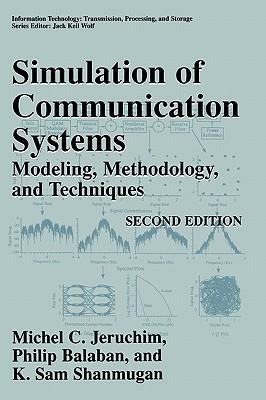 Simulation of Communication Systems: Modeling, Methodology and Techniques (Information Technology: Transmission, Processing and Storage), Jeruchim, Michel C.; Balaban, Philip; Shanmugan, K. Sam