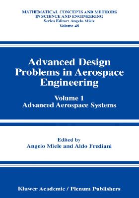 Advanced Design Problems in Aerospace Engineering: Volume 1: Advanced Aerospace Systems (Mathematical Concepts and Methods in Science and Engineering)