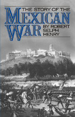 The Story of the Mexican War, Henry, Robert Selph