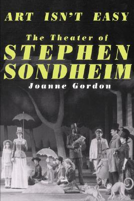 Image for Art Isn't Easy: The Theater of Stephen Sondheim