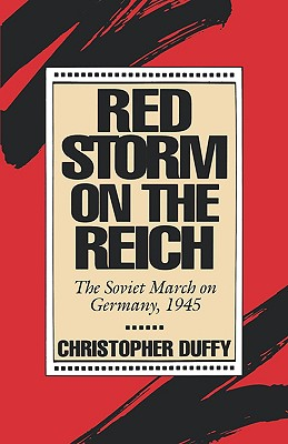 Red Storm On The Reich: The Soviet March On Germany, 1945, Christopher Duffy