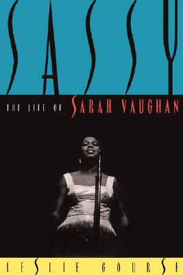 Sassy: The Life Of Sarah Vaughan, Leslie Gourse