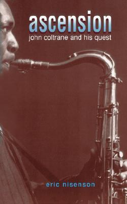 Ascension: John Coltrane And His Quest, Eric Nisenson
