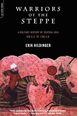 Warriors of the Steppe: A Military History of Central Asia, 500 B.C. to A.D. 1700, Hildinger, Erik