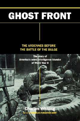 Ghost Front: The Ardennes Before the Battle of the Bulge, Whiting, Charles